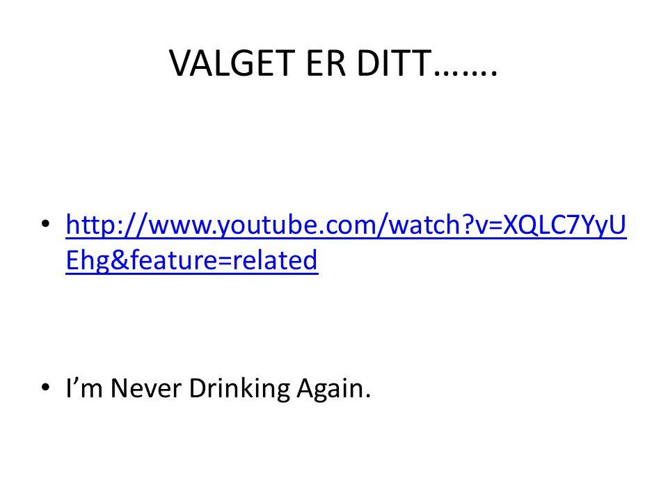 VALGET ER DITT……. http://www.youtube.com/watch?v=XQLC7YyU Ehg&feature=related http://www.youtube.com/watch?v=XQLC7YyU Ehg&feature=related I'm Never Dr