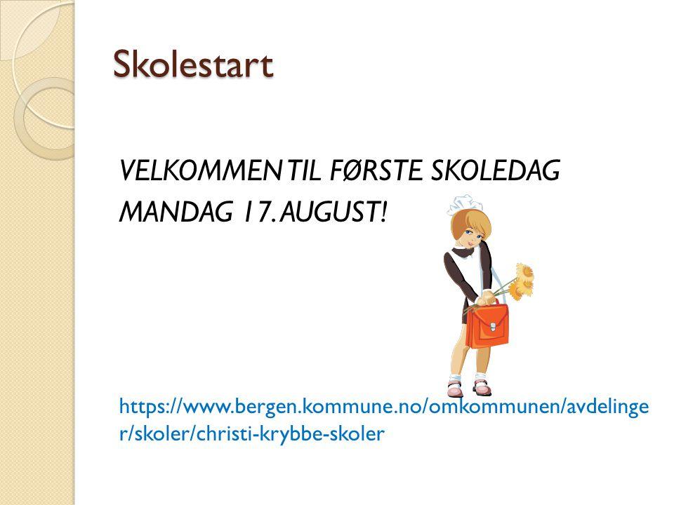 Skolestart VELKOMMEN TIL FØRSTE SKOLEDAG MANDAG 17. AUGUST! https://www.bergen.kommune.no/omkommunen/avdelinge r/skoler/christi-krybbe-skoler