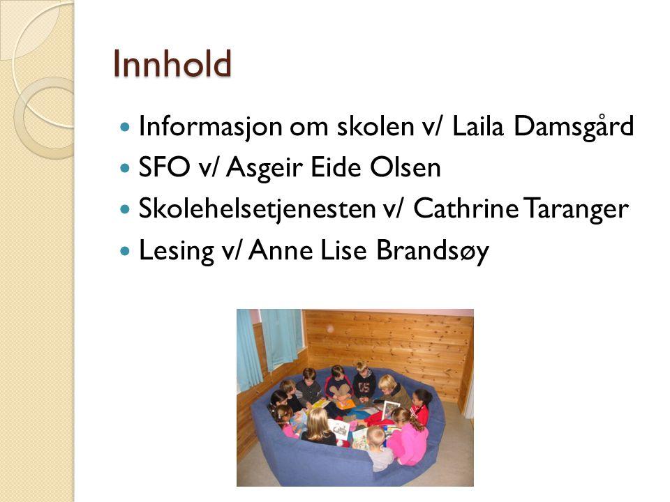 Innhold Informasjon om skolen v/ Laila Damsgård SFO v/ Asgeir Eide Olsen Skolehelsetjenesten v/ Cathrine Taranger Lesing v/ Anne Lise Brandsøy