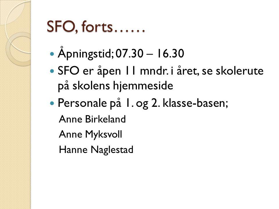 SFO, forts…… Åpningstid; 07.30 – 16.30 SFO er åpen 11 mndr. i året, se skolerute på skolens hjemmeside Personale på 1. og 2. klasse-basen; Anne Birkel