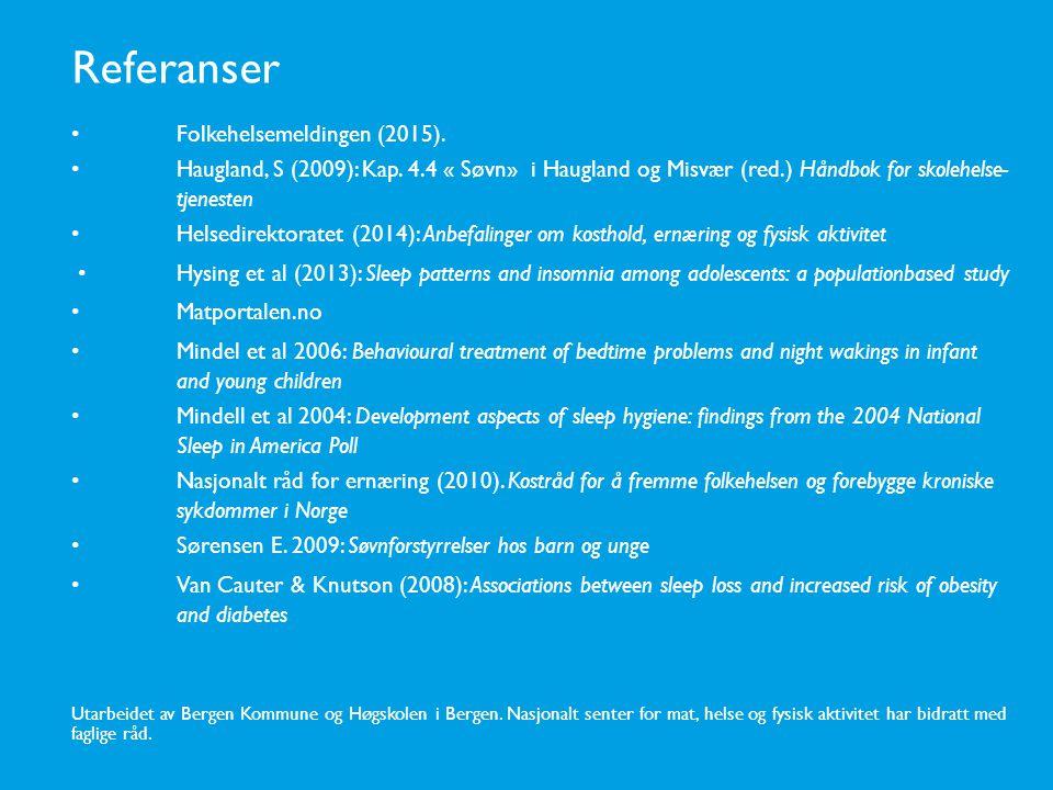 Referanser Folkehelsemeldingen (2015). Haugland, S (2009): Kap. 4.4 « Søvn» i Haugland og Misvær (red.) Håndbok for skolehelse- tjenesten Helsedirekto
