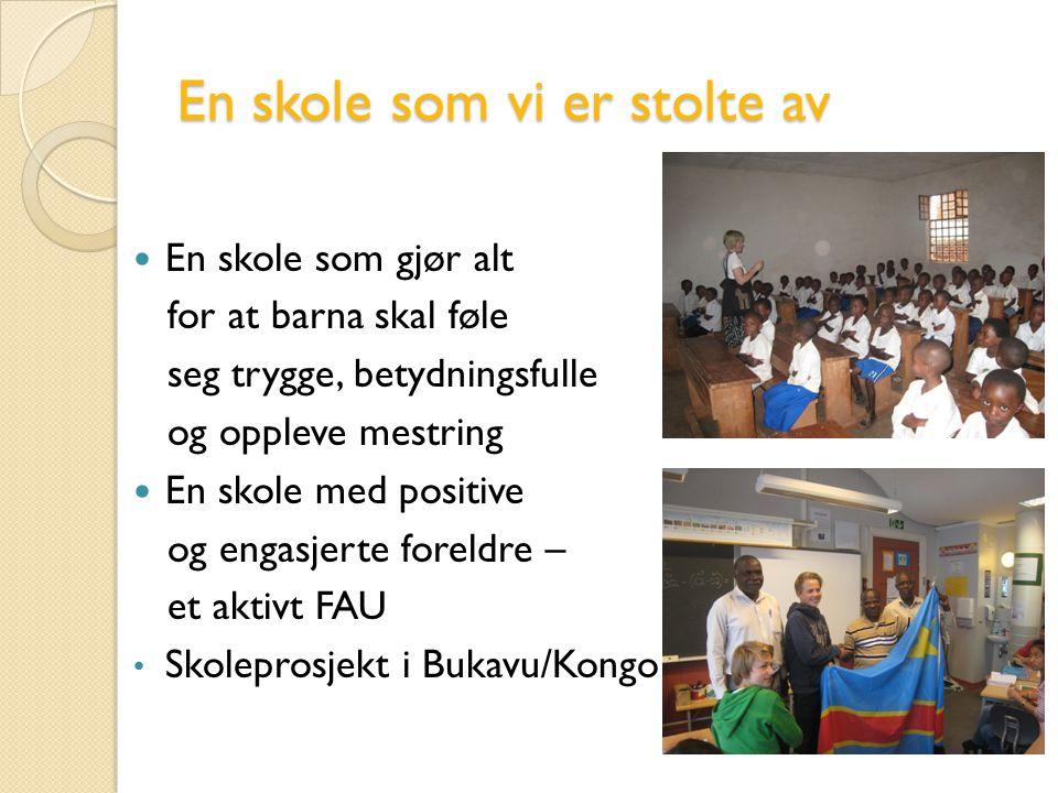 En skole som vi er stolte av En skole som gjør alt for at barna skal føle seg trygge, betydningsfulle og oppleve mestring En skole med positive og engasjerte foreldre – et aktivt FAU Skoleprosjekt i Bukavu/Kongo