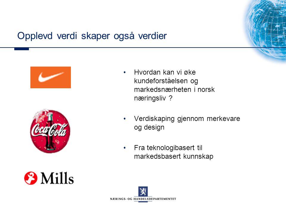 Opplevd verdi skaper også verdier Hvordan kan vi øke kundeforståelsen og markedsnærheten i norsk næringsliv .