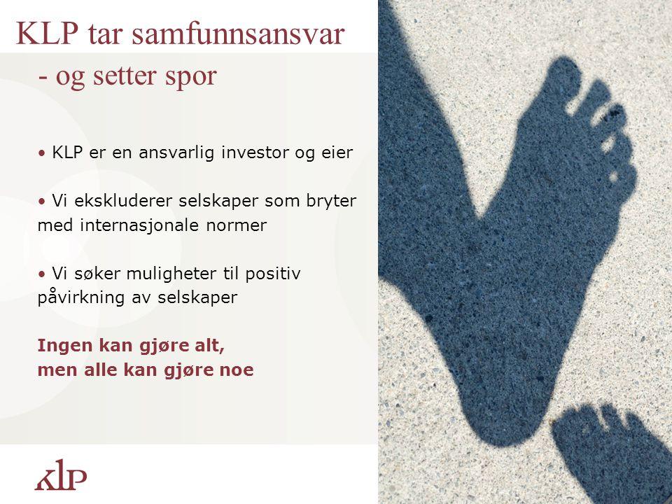 KLP tar samfunnsansvar - og setter spor KLP er en ansvarlig investor og eier Vi ekskluderer selskaper som bryter med internasjonale normer Vi søker mu