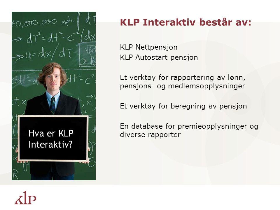 KLP Interaktiv består av: KLP Nettpensjon KLP Autostart pensjon Et verktøy for rapportering av lønn, pensjons- og medlemsopplysninger Et verktøy for b