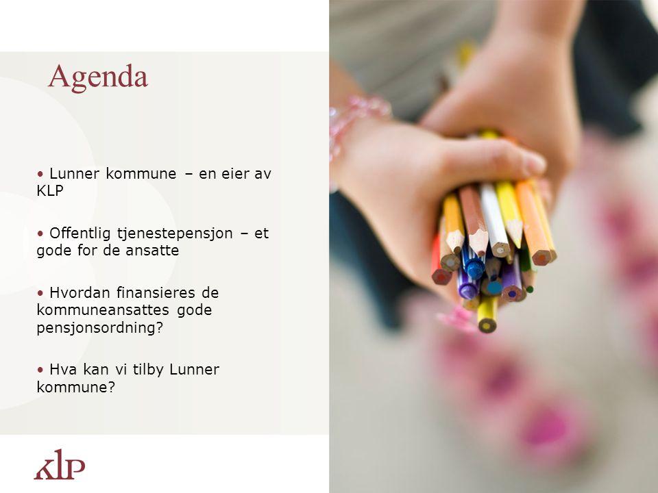 Agenda Lunner kommune – en eier av KLP Offentlig tjenestepensjon – et gode for de ansatte Hvordan finansieres de kommuneansattes gode pensjonsordning?
