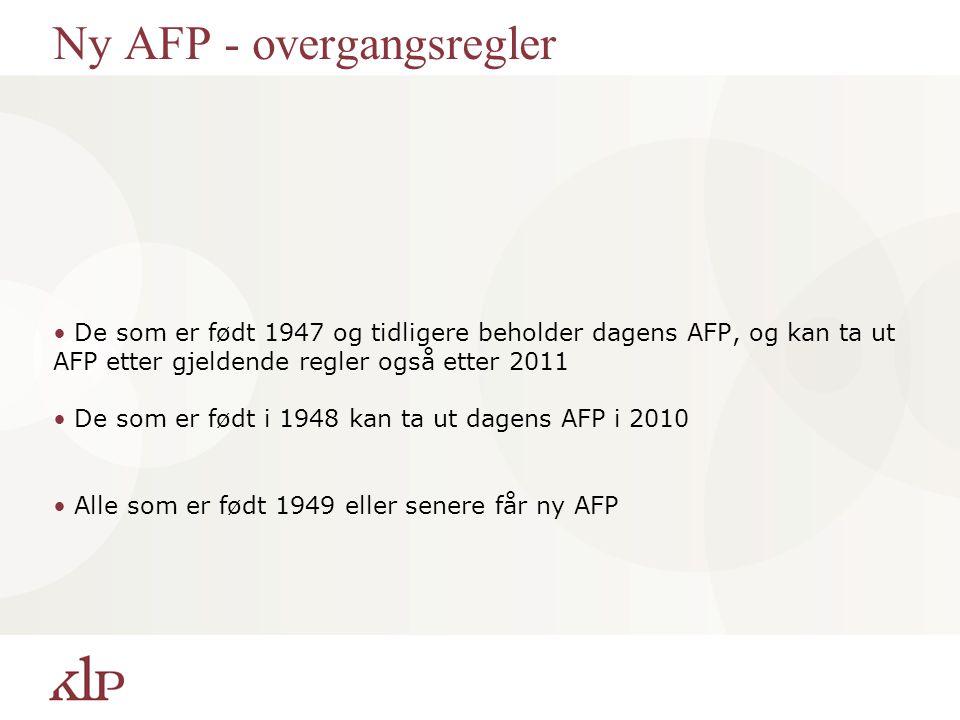 Ny AFP - overgangsregler De som er født 1947 og tidligere beholder dagens AFP, og kan ta ut AFP etter gjeldende regler også etter 2011 De som er født