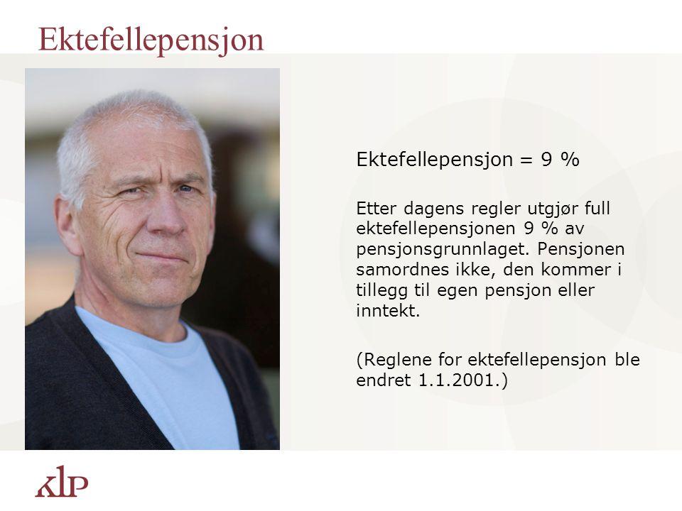 Ektefellepensjon Ektefellepensjon = 9 % Etter dagens regler utgjør full ektefellepensjonen 9 % av pensjonsgrunnlaget. Pensjonen samordnes ikke, den ko