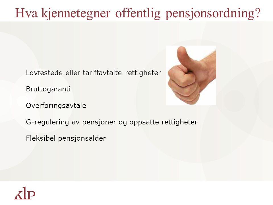 Hva kjennetegner offentlig pensjonsordning? Lovfestede eller tariffavtalte rettigheter Bruttogaranti Overføringsavtale G-regulering av pensjoner og op