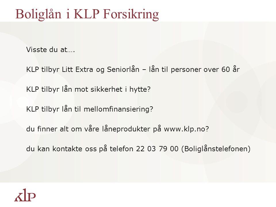 Boliglån i KLP Forsikring Visste du at…. KLP tilbyr Litt Extra og Seniorlån – lån til personer over 60 år KLP tilbyr lån mot sikkerhet i hytte? KLP ti