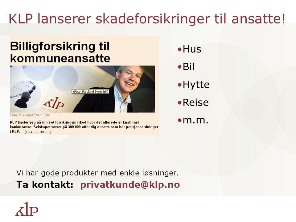 Vi har gode produkter med enkle løsninger. Ta kontakt: privatkunde@klp.no KLP lanserer skadeforsikringer til ansatte! Hus Bil Hytte Reise m.m. (E24-28