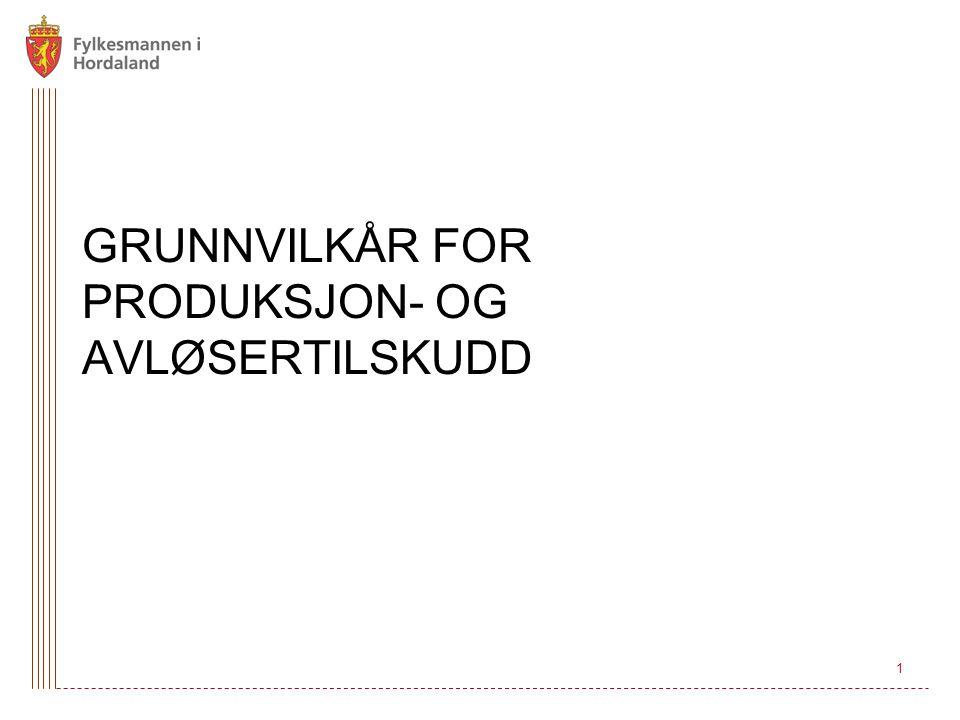 1 GRUNNVILKÅR FOR PRODUKSJON- OG AVLØSERTILSKUDD