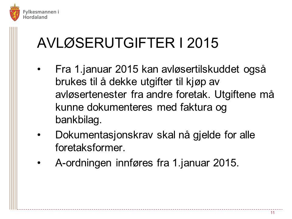 AVLØSERUTGIFTER I 2015 Fra 1.januar 2015 kan avløsertilskuddet også brukes til å dekke utgifter til kjøp av avløsertenester fra andre foretak. Utgifte