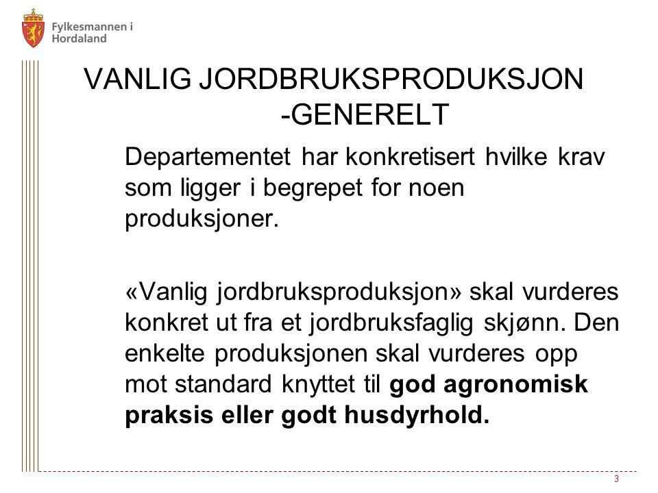 VANLIG JORDBRUKSPRODUKSJON -GENERELT Departementet har konkretisert hvilke krav som ligger i begrepet for noen produksjoner. «Vanlig jordbruksproduksj