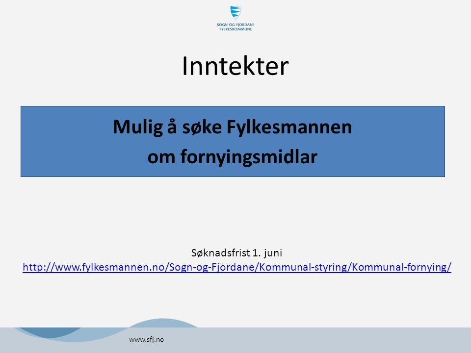 Inntekter Mulig å søke Fylkesmannen om fornyingsmidlar www.sfj.no Søknadsfrist 1. juni http://www.fylkesmannen.no/Sogn-og-Fjordane/Kommunal-styring/Ko
