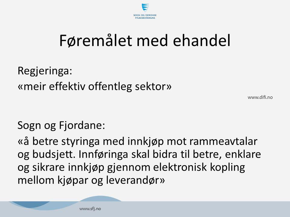 Føremålet med ehandel Regjeringa: «meir effektiv offentleg sektor» www.difi.no Sogn og Fjordane: «å betre styringa med innkjøp mot rammeavtalar og bud