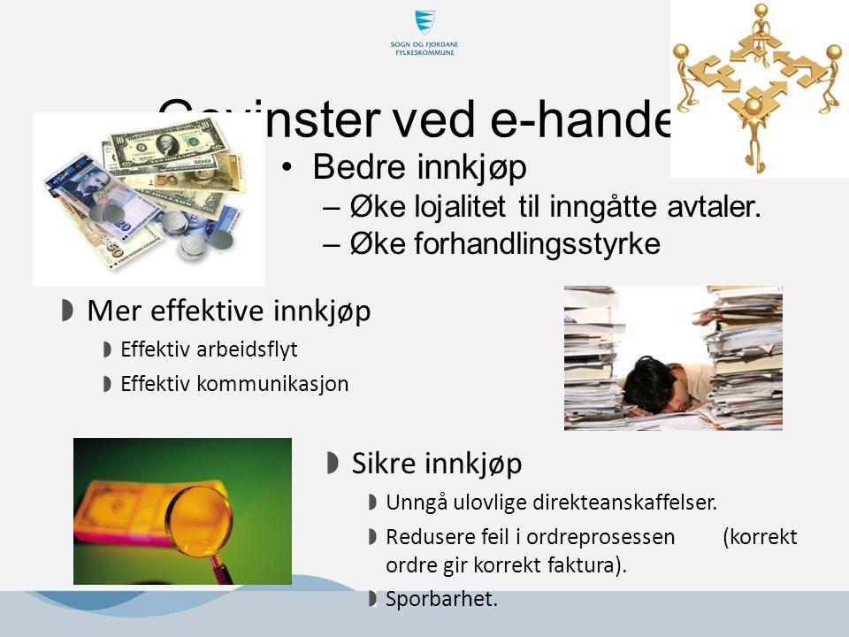 Gevinster ved e-handel Bedre innkjøp –Øke lojalitet til inngåtte avtaler. –Øke forhandlingsstyrke Mer effektive innkjøp Effektiv arbeidsflyt Effektiv