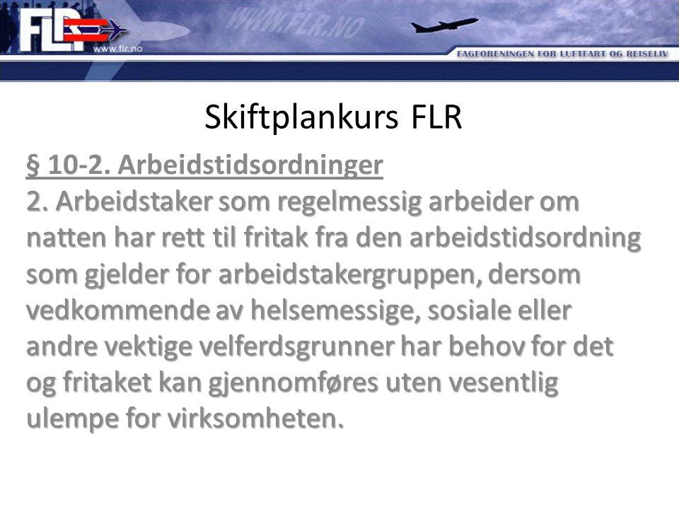 Skiftplankurs FLR 2. Arbeidstaker som regelmessig arbeider om natten har rett til fritak fra den arbeidstidsordning som gjelder for arbeidstakergruppe