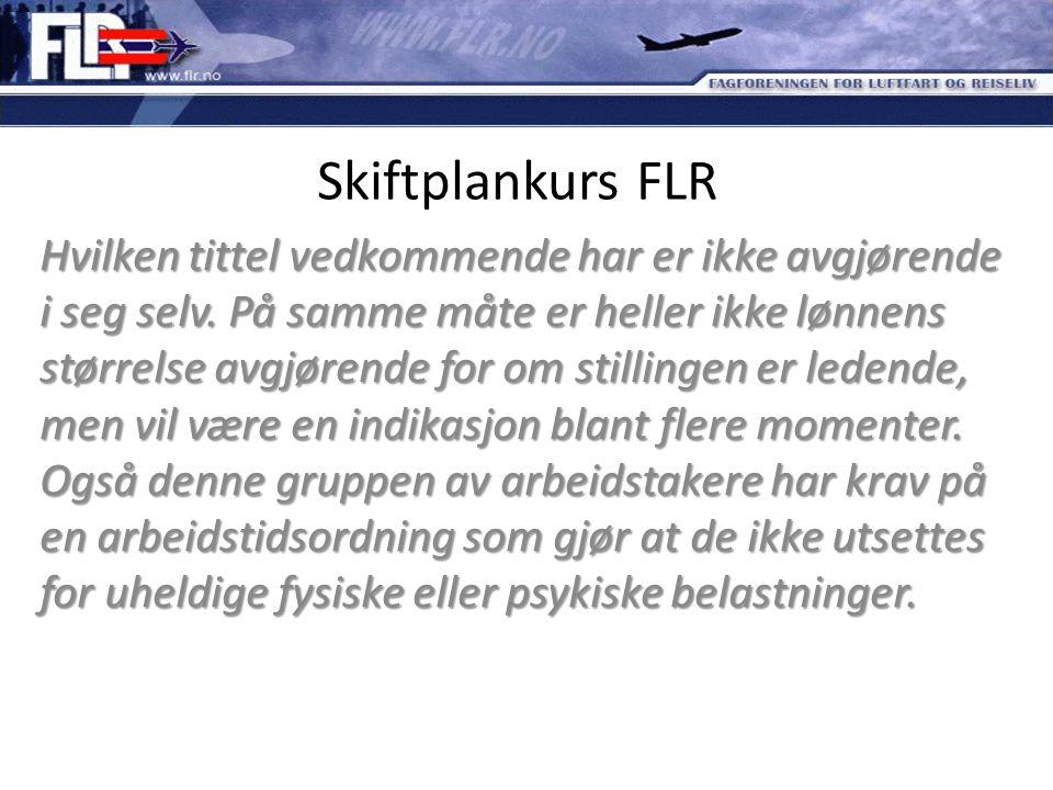 Skiftplankurs FLR Hvilken tittel vedkommende har er ikke avgjørende i seg selv. På samme måte er heller ikke lønnens størrelse avgjørende for om still