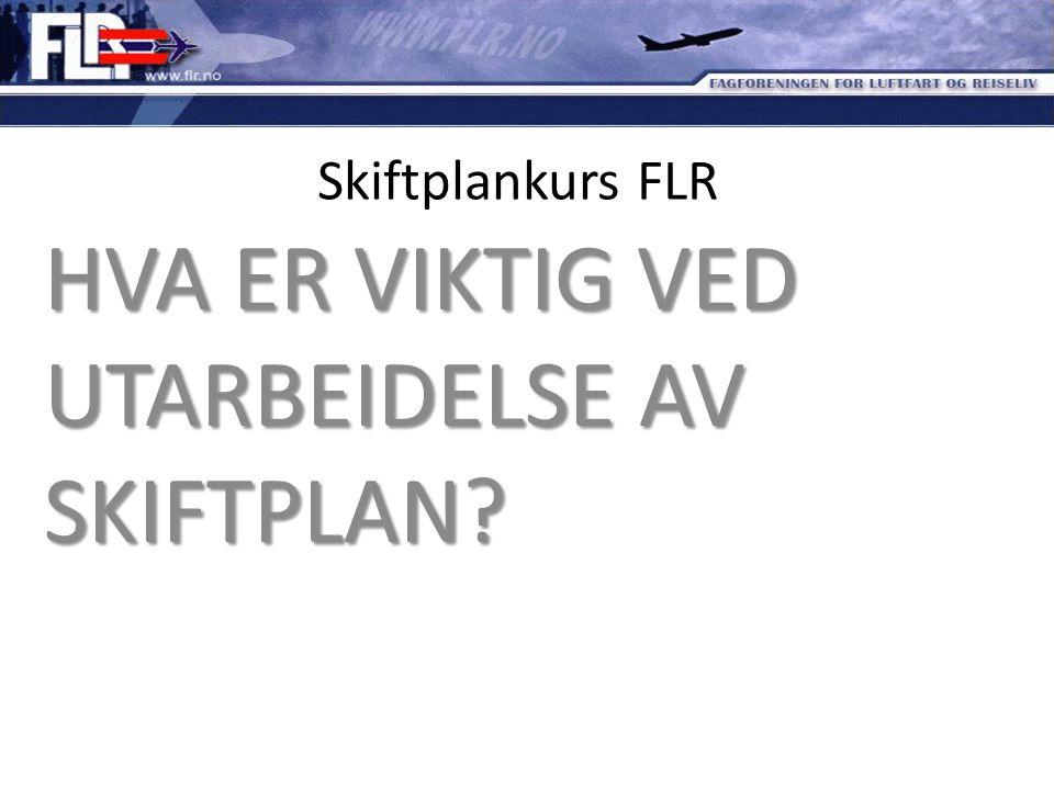 Skiftplankurs FLR HVA ER VIKTIG VED UTARBEIDELSE AV SKIFTPLAN?