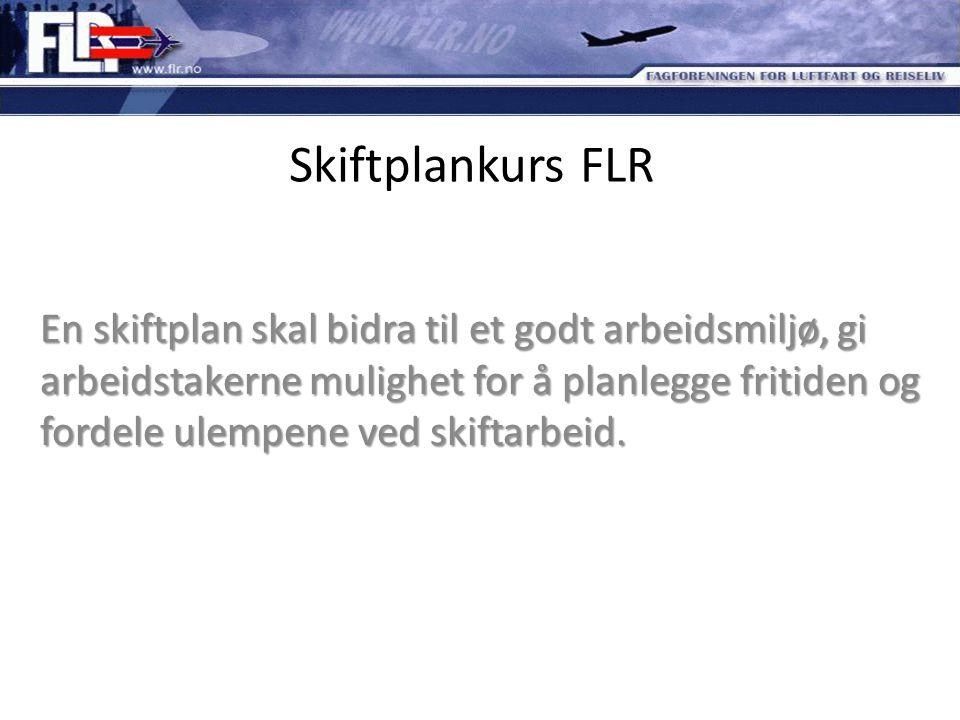Skiftplankurs FLR En skiftplan skal bidra til et godt arbeidsmiljø, gi arbeidstakerne mulighet for å planlegge fritiden og fordele ulempene ved skifta