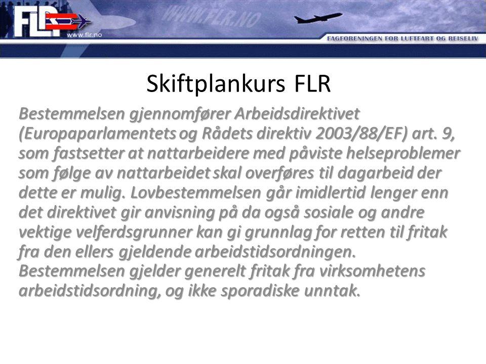 Skiftplankurs FLR Bestemmelsen gjennomfører Arbeidsdirektivet (Europaparlamentets og Rådets direktiv 2003/88/EF) art. 9, som fastsetter at nattarbeide