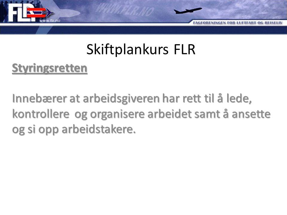 Skiftplankurs FLR Styringsretten Innebærer at arbeidsgiveren har rett til å lede, kontrollere og organisere arbeidet samt å ansette og si opp arbeidst