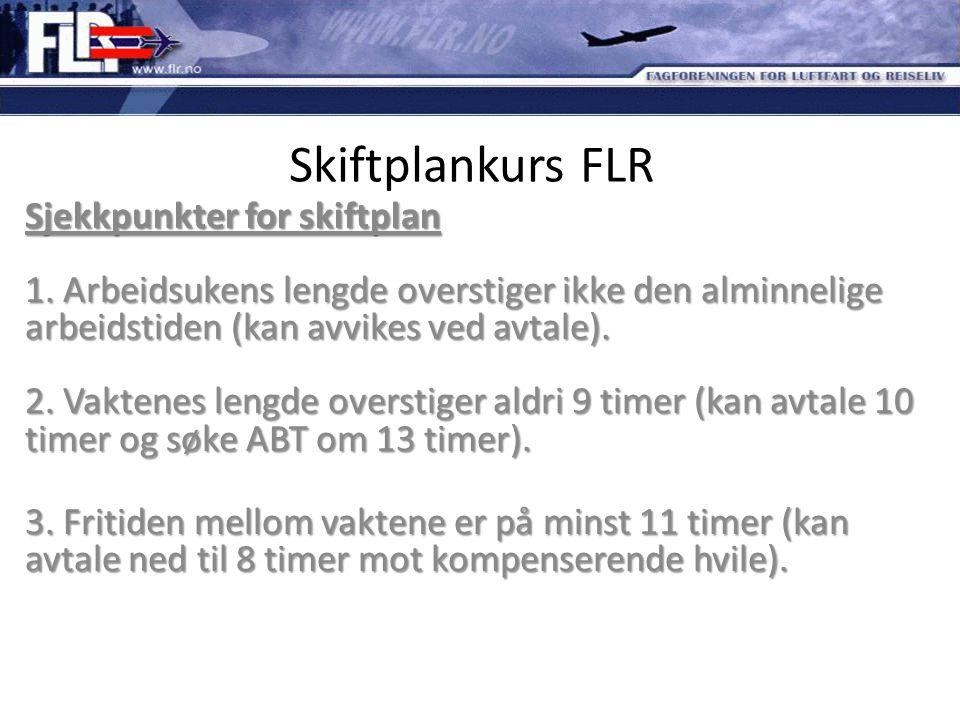 Skiftplankurs FLR Sjekkpunkter for skiftplan 1. Arbeidsukens lengde overstiger ikke den alminnelige arbeidstiden (kan avvikes ved avtale). 2. Vaktenes