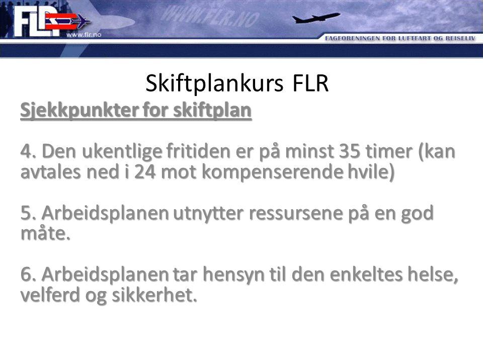 Skiftplankurs FLR Sjekkpunkter for skiftplan 4. Den ukentlige fritiden er på minst 35 timer (kan avtales ned i 24 mot kompenserende hvile) 5. Arbeidsp