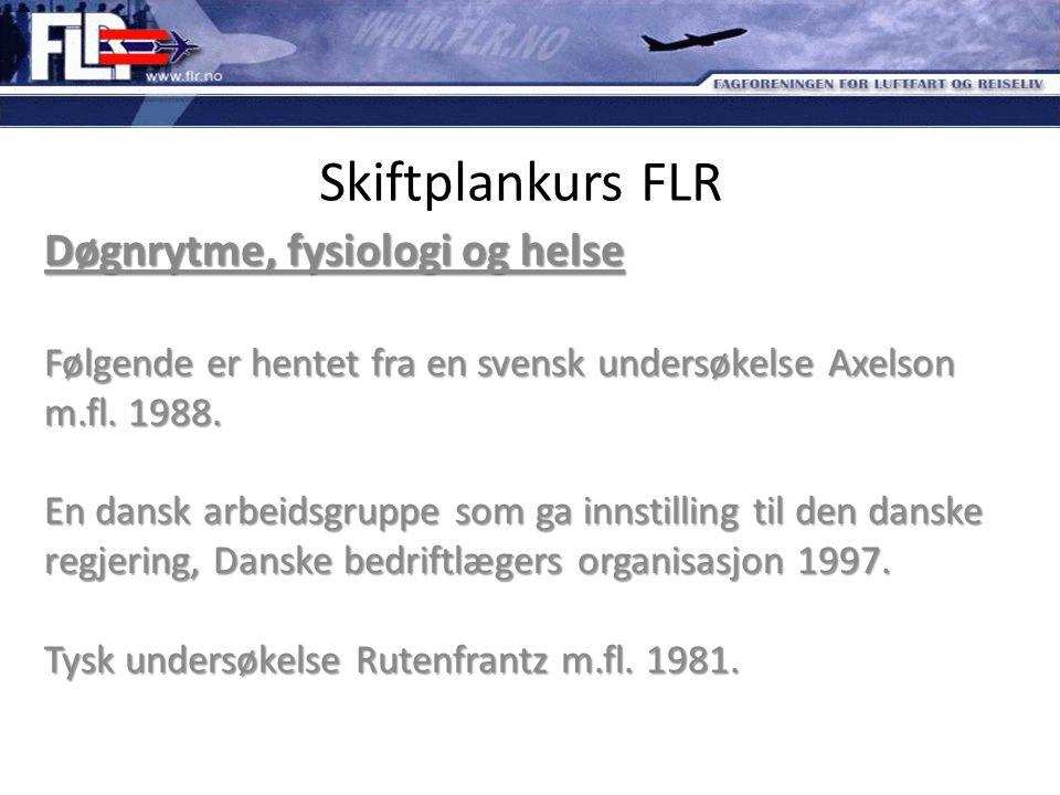 Skiftplankurs FLR Døgnrytme, fysiologi og helse Følgende er hentet fra en svensk undersøkelse Axelson m.fl. 1988. En dansk arbeidsgruppe som ga innsti