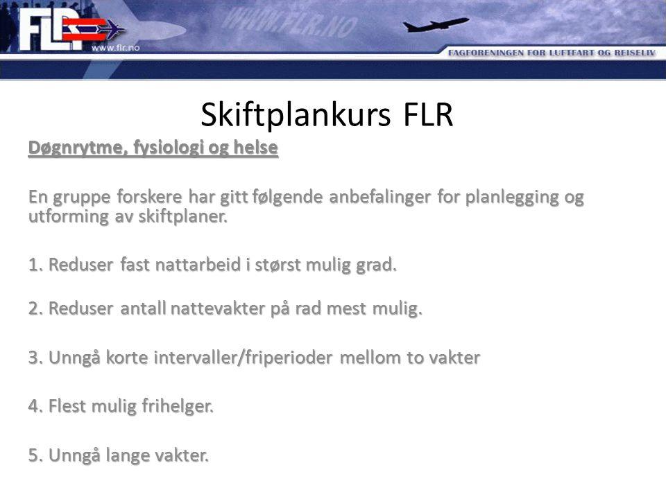 Skiftplankurs FLR Døgnrytme, fysiologi og helse En gruppe forskere har gitt følgende anbefalinger for planlegging og utforming av skiftplaner. 1. Redu