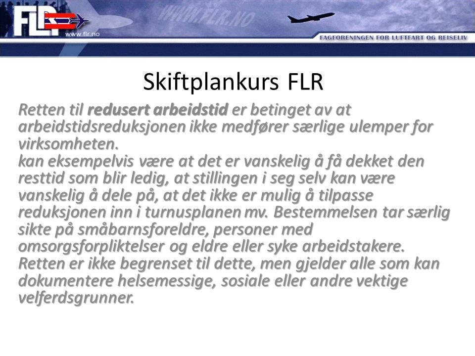 Skiftplankurs FLR Retten til redusert arbeidstid er betinget av at arbeidstidsreduksjonen ikke medfører særlige ulemper for virksomheten. kan eksempel