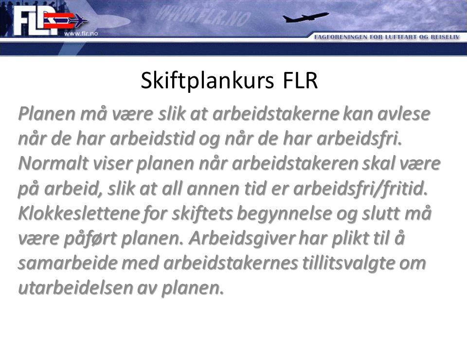 Skiftplankurs FLR Planen må være slik at arbeidstakerne kan avlese når de har arbeidstid og når de har arbeidsfri. Normalt viser planen når arbeidstak