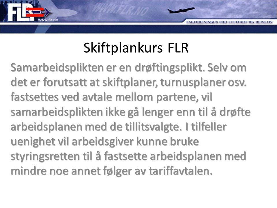 Skiftplankurs FLR Samarbeidsplikten er en drøftingsplikt. Selv om det er forutsatt at skiftplaner, turnusplaner osv. fastsettes ved avtale mellom part