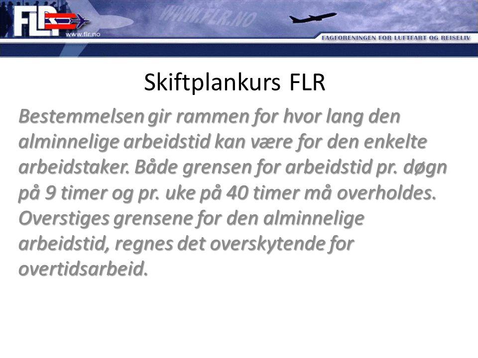 Skiftplankurs FLR Bestemmelsen gir rammen for hvor lang den alminnelige arbeidstid kan være for den enkelte arbeidstaker. Både grensen for arbeidstid