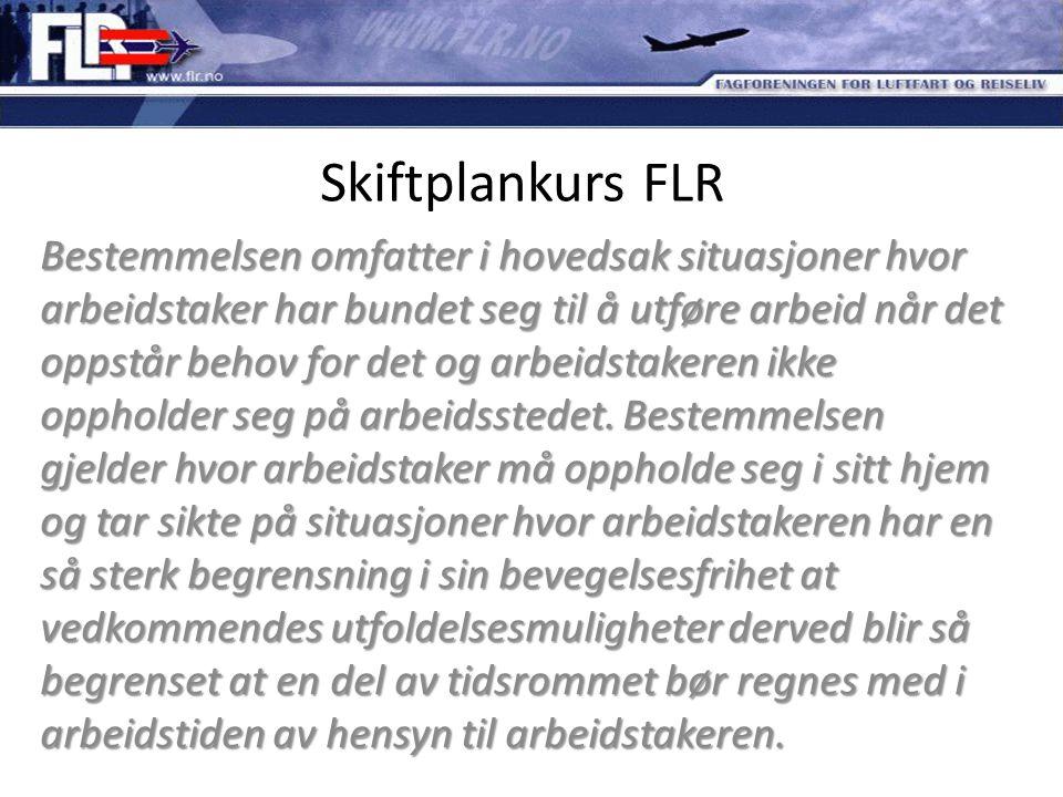 Skiftplankurs FLR Bestemmelsen omfatter i hovedsak situasjoner hvor arbeidstaker har bundet seg til å utføre arbeid når det oppstår behov for det og a