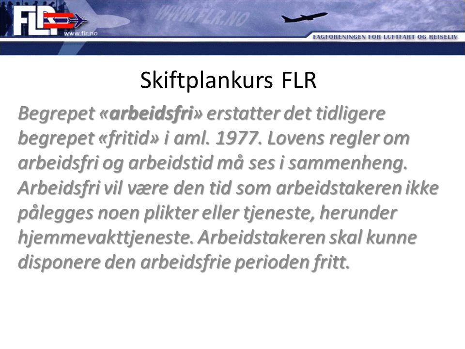 Skiftplankurs FLR Begrepet «arbeidsfri» erstatter det tidligere begrepet «fritid» i aml. 1977. Lovens regler om arbeidsfri og arbeidstid må ses i samm
