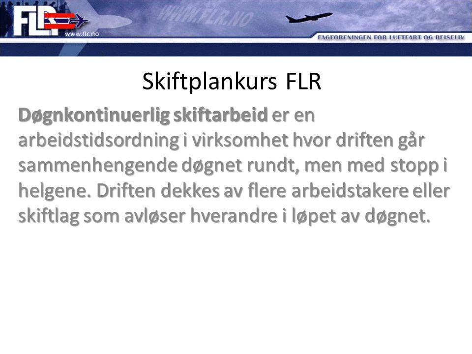 Skiftplankurs FLR Døgnkontinuerlig skiftarbeid er en arbeidstidsordning i virksomhet hvor driften går sammenhengende døgnet rundt, men med stopp i hel