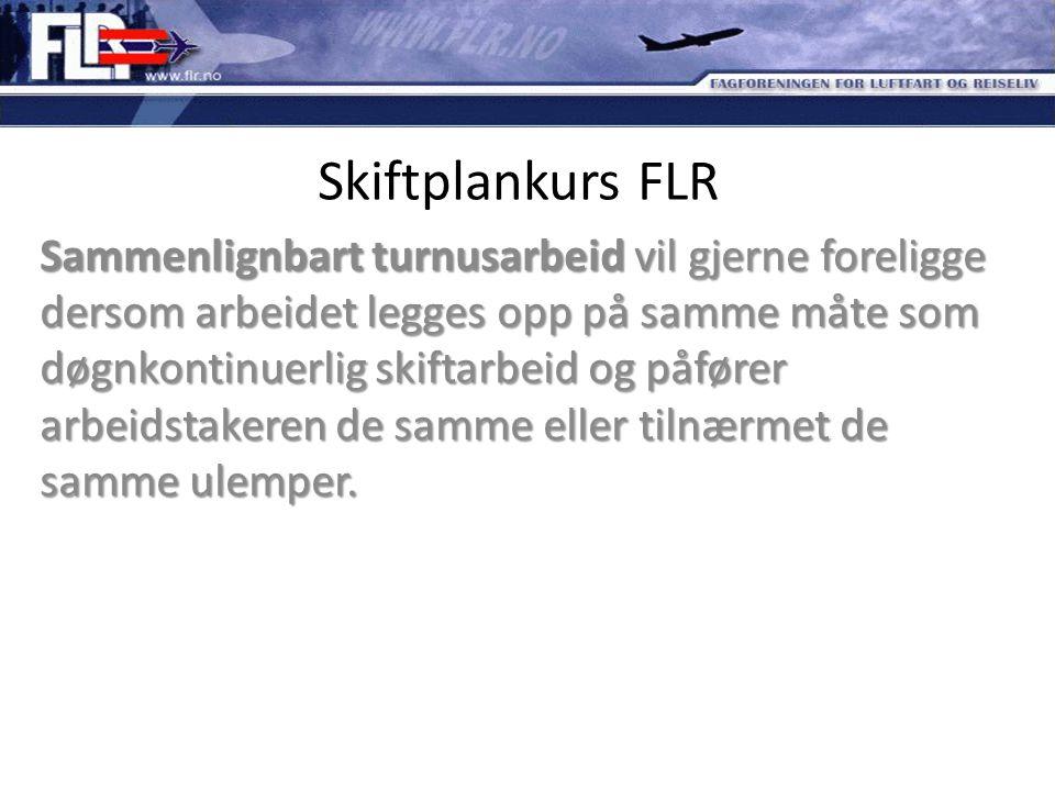 Skiftplankurs FLR Sammenlignbart turnusarbeid vil gjerne foreligge dersom arbeidet legges opp på samme måte som døgnkontinuerlig skiftarbeid og påføre