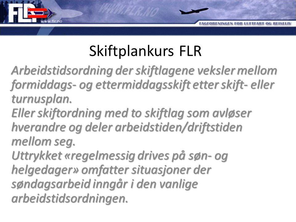 Skiftplankurs FLR Arbeidstidsordning der skiftlagene veksler mellom formiddags- og ettermiddagsskift etter skift- eller turnusplan. Eller skiftordning