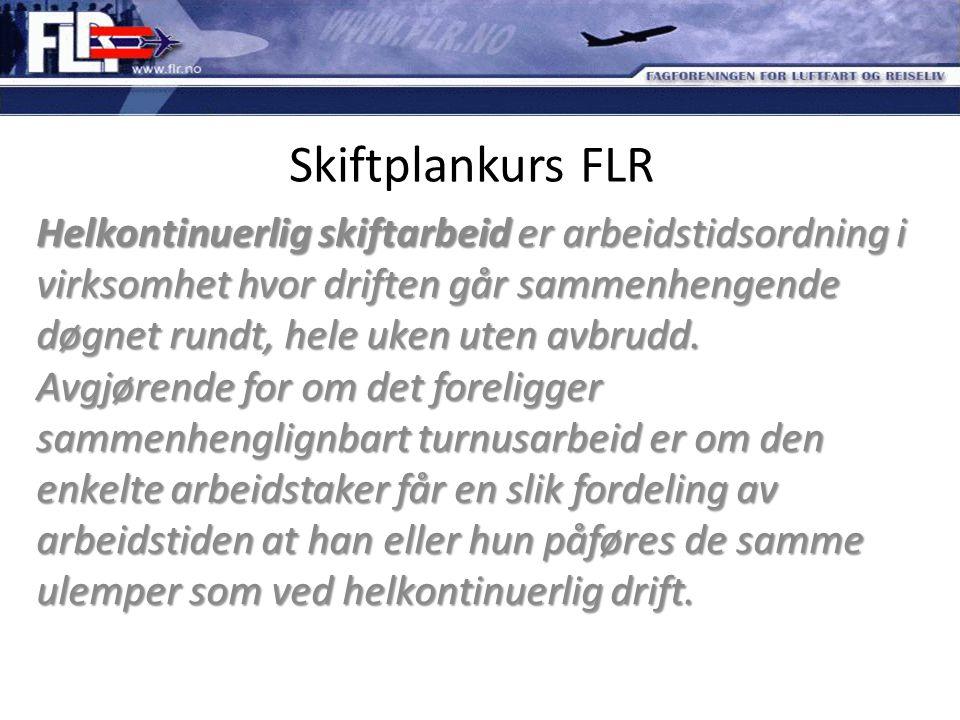 Skiftplankurs FLR Helkontinuerlig skiftarbeid er arbeidstidsordning i virksomhet hvor driften går sammenhengende døgnet rundt, hele uken uten avbrudd.