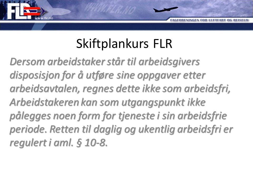 Skiftplankurs FLR Dersom arbeidstaker står til arbeidsgivers disposisjon for å utføre sine oppgaver etter arbeidsavtalen, regnes dette ikke som arbeid
