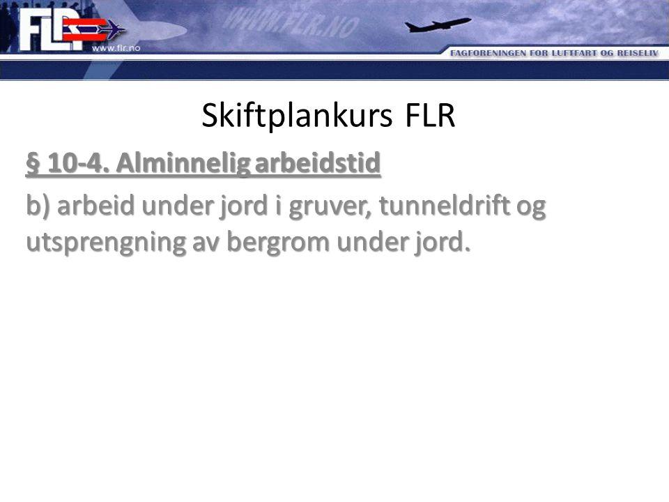 Skiftplankurs FLR § 10-4. Alminnelig arbeidstid b) arbeid under jord i gruver, tunneldrift og utsprengning av bergrom under jord.