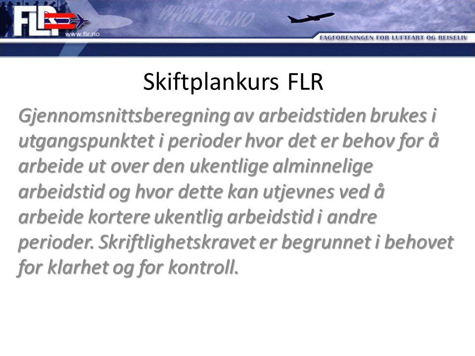 Skiftplankurs FLR Gjennomsnittsberegning av arbeidstiden brukes i utgangspunktet i perioder hvor det er behov for å arbeide ut over den ukentlige almi