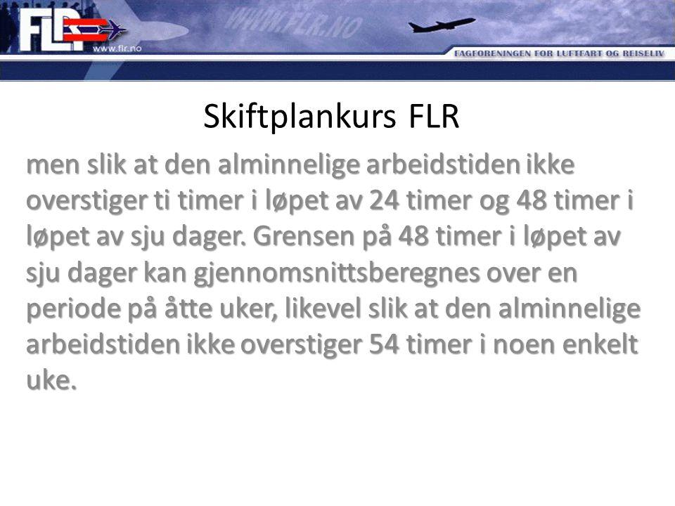 Skiftplankurs FLR men slik at den alminnelige arbeidstiden ikke overstiger ti timer i løpet av 24 timer og 48 timer i løpet av sju dager. Grensen på 4