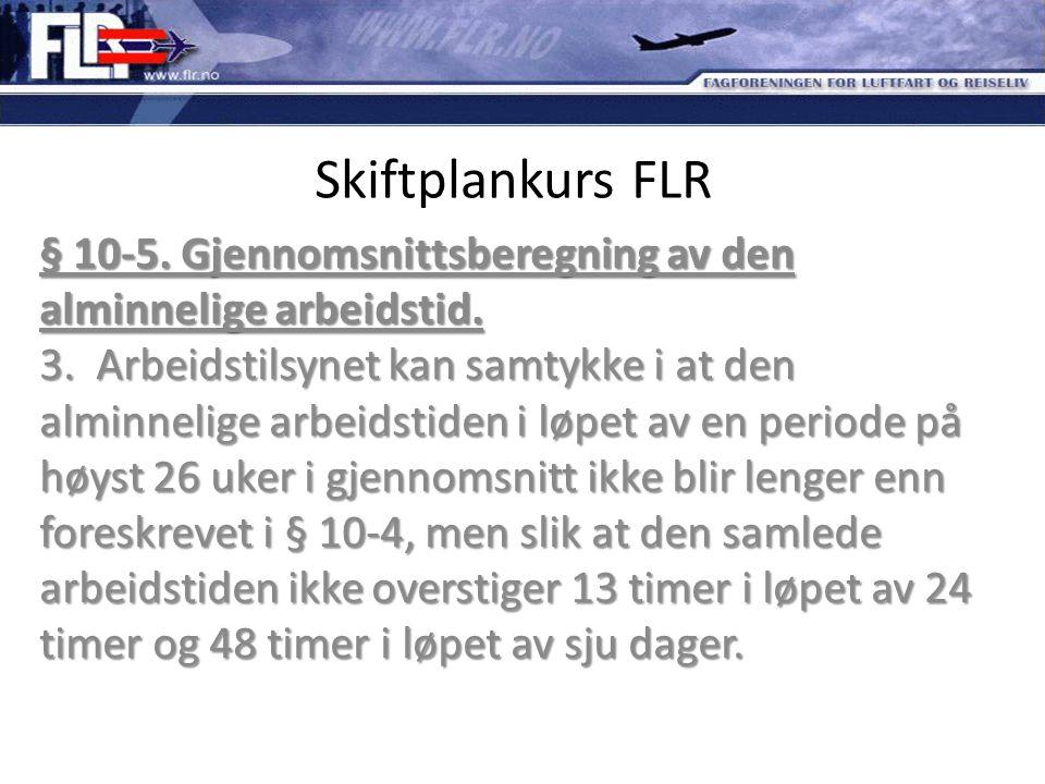 Skiftplankurs FLR § 10-5. Gjennomsnittsberegning av den alminnelige arbeidstid. 3. Arbeidstilsynet kan samtykke i at den alminnelige arbeidstiden i lø