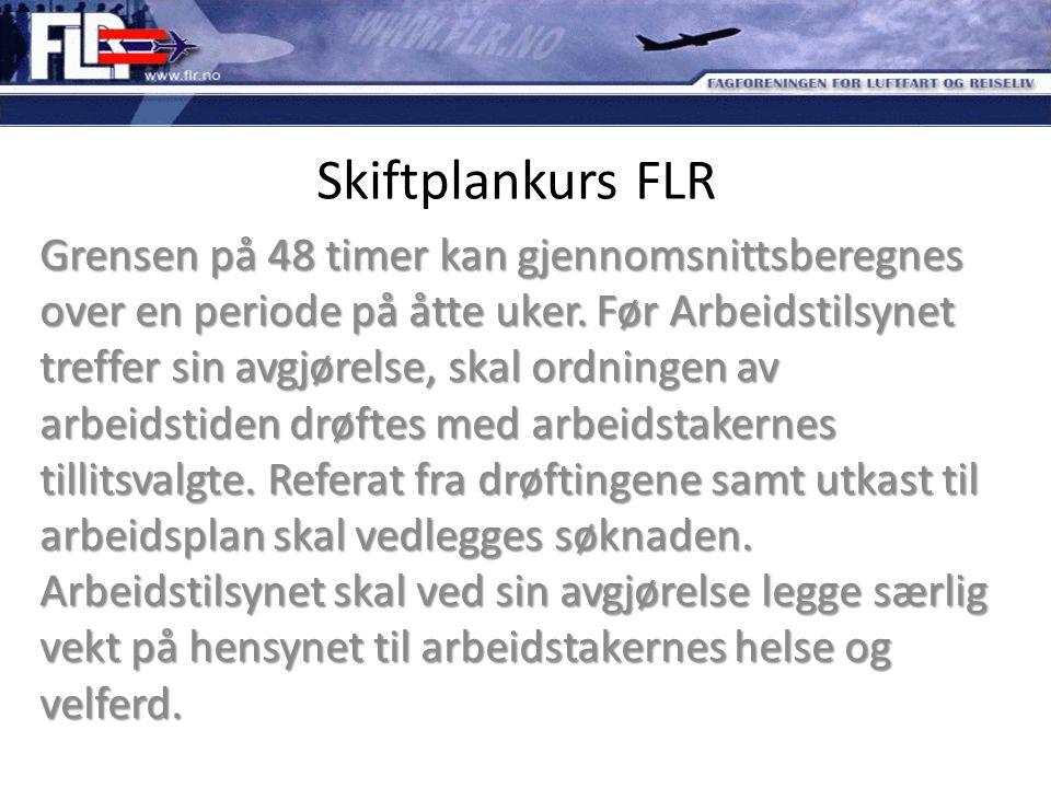 Skiftplankurs FLR Grensen på 48 timer kan gjennomsnittsberegnes over en periode på åtte uker. Før Arbeidstilsynet treffer sin avgjørelse, skal ordning