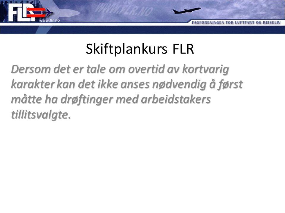 Skiftplankurs FLR Dersom det er tale om overtid av kortvarig karakter kan det ikke anses nødvendig å først måtte ha drøftinger med arbeidstakers tilli