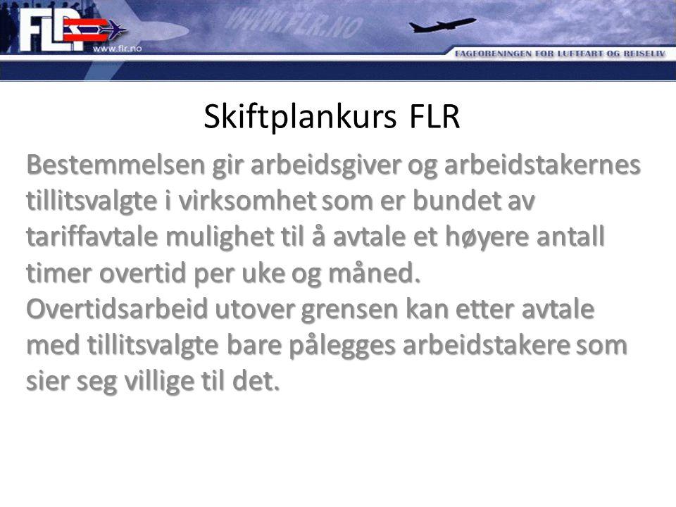 Skiftplankurs FLR Bestemmelsen gir arbeidsgiver og arbeidstakernes tillitsvalgte i virksomhet som er bundet av tariffavtale mulighet til å avtale et h
