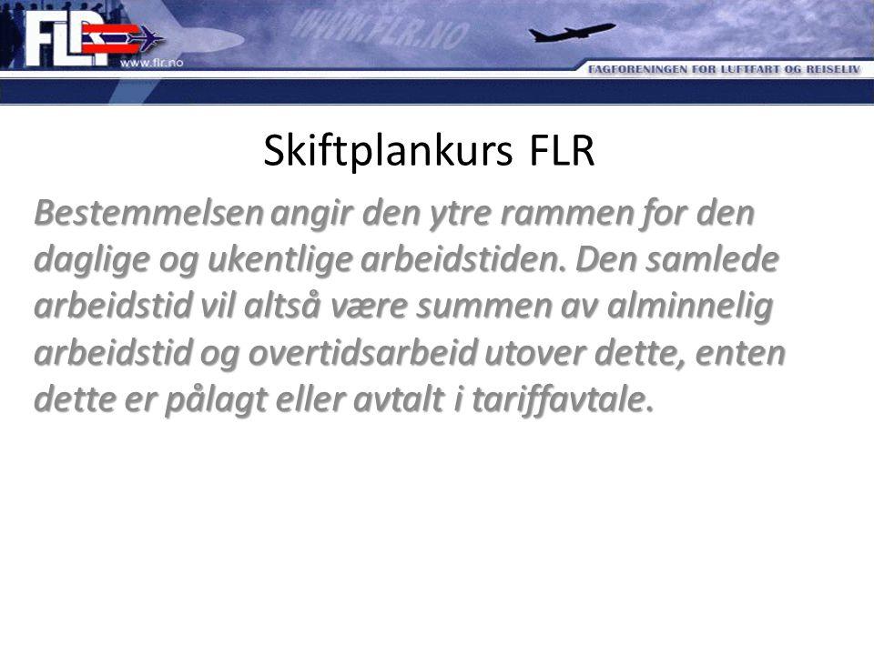 Skiftplankurs FLR Bestemmelsen angir den ytre rammen for den daglige og ukentlige arbeidstiden. Den samlede arbeidstid vil altså være summen av alminn